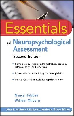 Essentials of Neuropsychological Assessment By Hebben, Nancy/ Milberg, William/ Kaufman, Alan S. (EDT)/ Kaufman, Nadeen L. (EDT)