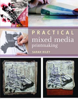 Practical Mixed-media Printmaking By Riley, Sarah